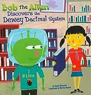 Bob the Alien Discovers the Dewey Decimal…