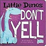Little dinos don't yell.