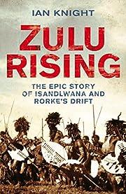 Zulu Rising: The Epic Story of iSandlwana…
