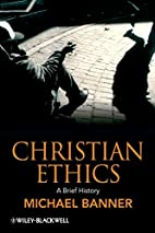 Christian Ethics: A Brief History by Michael…