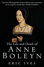 The Life and Death of Anne Boleyn: The Most…