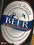 Beer & philosophy : the unexamined beer isn't worth drinking / edited by Steven D. Hales