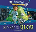 Bit-Bot and the Blob (Bit-Bot the Robot) by…