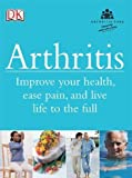 Arthritis : improve your health, ease pain, and live life to the full / Howard Bird ... [et al.]