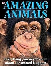 Amazing Animals: Everything You Never Knew…