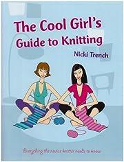 Cool Girls Guide to Knitting de Nicki Trench