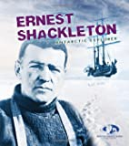 Ernest Shackleton : Antarctic explorer / Evelyn Dowdeswell, Julian Dowdeswell, Angela Seddon