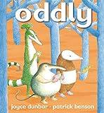 Oddly / Joyce Dunbar ; illustrated by Patrick Benson.