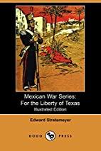 For the Liberty of Texas by Edward…