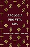 Apologia pro vita sua : being a history of his religious opinions / by John Henry Cardinal Newman
