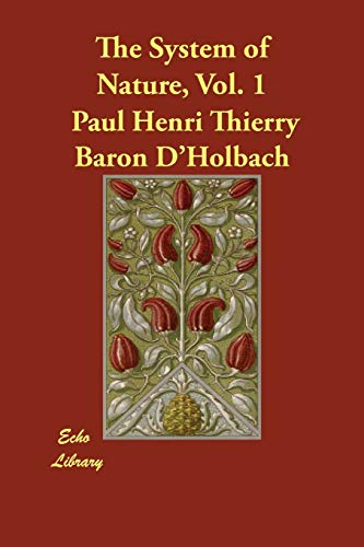 The Systems of Nature, Vol. 1, by Paul Henri Thierry, Baron D'Holbach