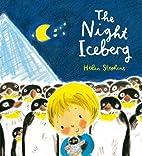 The Night Iceberg by Helen Stephens
