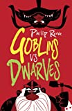 Goblins vs dwarves / Philip Reeve