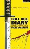 The Kill Bill diary : the making of aTarantino classic as seen through the eyes of a screen legend / David Carradine