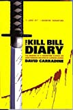 The Kill Bill diary : the making of a Tarantino classic as seen through the eyes of a screen legend / David Carradine
