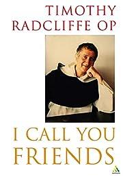 I Call You Friends por Timothy Radcliffe