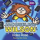 Video Rose / [Tonaufnahme] / Jacqueline Wilson. Read by Kim Hicks