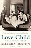 Love child : a memoir of family lost and found / Allegra Huston