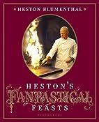 Heston's Fantastical Feasts by Heston…