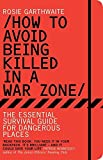 How to Avoid Being Killed in a War Zone: The Essential Survival Guide for Dangerous Places Book