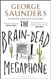 The brain-dead megaphone / George Saunders