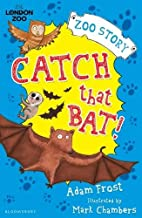 Catch That Bat! (Zoo Story) by Adam Frost