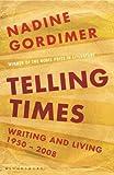 Telling times : writing and living, 1954-2008 / Nadine Gordimer