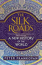 The silk roads : a new history of the world…