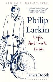 Philip Larkin: Life, Art and Love de James…