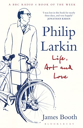 Philip Larkin: Life, Art and Love, JamesBooth
