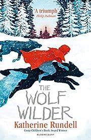 The Wolf Wilder por Katherine Rundell