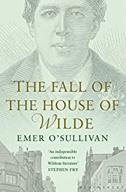 The Fall of the House of Wilde: Oscar Wilde…