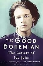 The Good Bohemian: The Letters of Ida John…