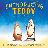 Introducing Teddy : a story about being yourself / Jessica Walton ; illustrated by Dougal MacPherson