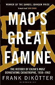 Mao's Great Famine: The History of China's…