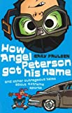 How Angel Peterson got his name : and other outrageous tales about extreme sports / Gary Paulsen
