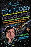 The Frood : the true story of Douglas Adams and the Hitchhikers Guide to the Galaxy / Jem Roberts