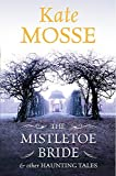 The Mistletoe bride & other haunting tales / Kate Mosse ; illustrated by Rohan Daniel Eason