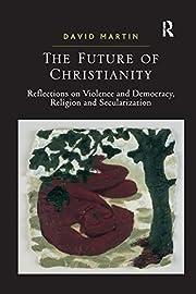 The Future of Christianity por David Martin