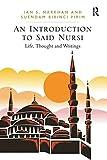 An introduction to Said Nursi : life, thought and writings / Ian Markham and Suendam Birinci Pirim