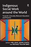 Indigenous social work around the world : towards culturally relevant education and practice / edited by Mel Gray, John Coates, Michael Yellow Bird