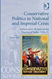 Conservative politics in national and imperial crisis : letters from Britain to the Viceroy of India 1926-31 / edited by Stuart Ball, University of Leicester, UK