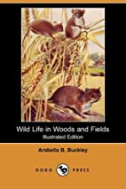 Wild Life in Woods and Fields (Illustrated…