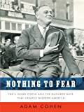 Nothing to fear : FDR's inner circle and the hundred days that created modern America / Adam Cohen