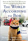 The world according to Bob : the further adventures of one man and his street wise cat / James Bowen