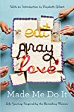 Eat pray love made me do it : life journeys inspired by the bestselling memoir / with an introduction by Elizabeth Gilbert