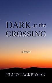Dark at the Crossing por Elliot Ackerman