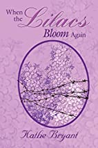 When the Lilacs Bloom Again by Kathe Bryant