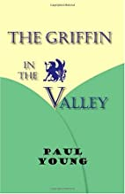 The Griffin in the Valley by Paul Young