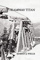Tramway Titan by Martin J. Wells